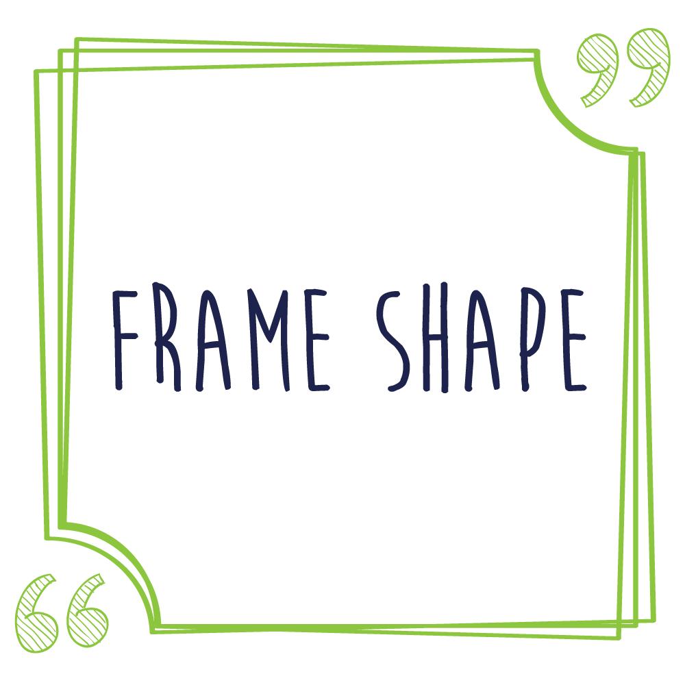 Frame Shape